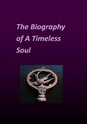 The Biography of a Timeless Soul (Paperback): MS Kerry Phillip