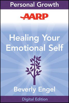 AARP Healing Your Emotional Self - A Powerful Program to Help You Raise Your Self-Esteem, Quiet Your Inner Critic, and Overcome...