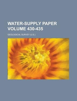Water-Supply Paper Volume 430-435 (Paperback): Geological Survey