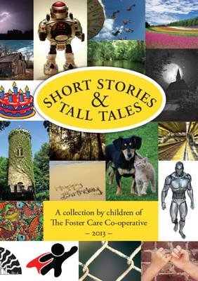 Short Stories and Tall Tales 2013 (Paperback): The Foster Care Co-Operative