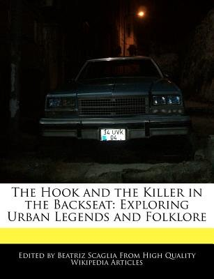 The Hook and the Killer in the Backseat - Exploring Urban Legends and Folklore (Paperback): Beatriz Scaglia