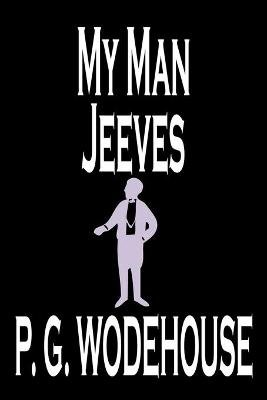 My Man Jeeves by P. G. Wodehouse, Fiction, Literary, Humorous (Paperback): P.G. Wodehouse