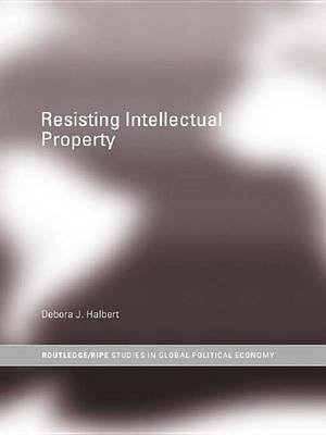 Resisting Intellectual Property (Electronic book text): Debora J. Halbert