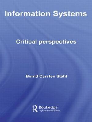 Information Systems - Critical Perspectives (Hardcover): Bernd Carsten Stahl
