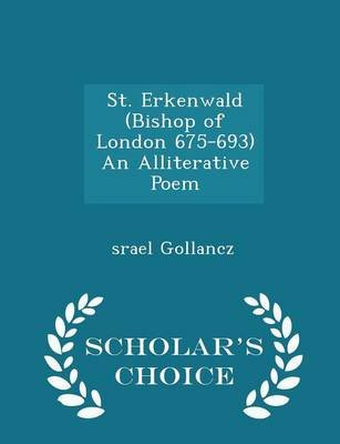 St. Erkenwald (Bishop of London 675-693) an Alliterative Poem - Scholar's Choice Edition (Paperback): srael Gollancz