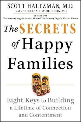 The Secrets of Happy Families - Eight Keys to Building a Lifetime of Connection and Contentment (Electronic book text, 1st...