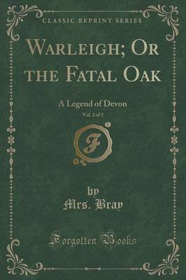 Warleigh; Or the Fatal Oak, Vol. 2 of 3 - A Legend of Devon (Classic Reprint) (Paperback): Mrs. Bray