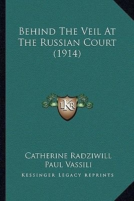 Behind the Veil at the Russian Court (1914) (Paperback): Catherine Radziwill, Paul Vassili