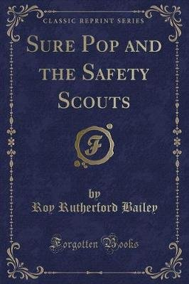 Sure Pop and the Safety Scouts (Classic Reprint) (Paperback): Roy Rutherford Bailey