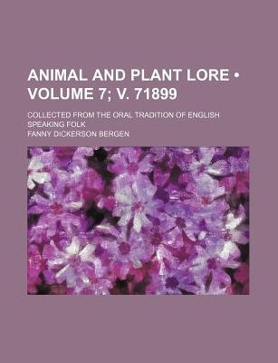 Animal and Plant Lore (Volume 7; V. 71899); Collected from the Oral Tradition of English Speaking Folk (Paperback): Fanny D....
