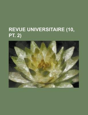Revue Universitaire (10, PT. 2) (English, French, Paperback): Livres Groupe