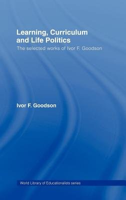 Learning, Curriculum and Life History (Electronic book text): Ivor Goodson