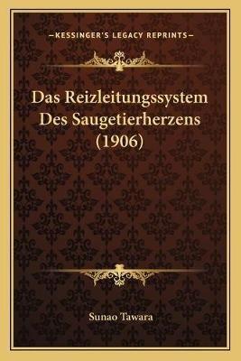 Das Reizleitungssystem Des Saugetierherzens (1906) (German, Paperback): Sunao Tawara