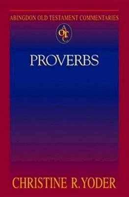 Abingdon Old Testament Commentaries - Proverbs (Electronic book text): Christine R Yoder