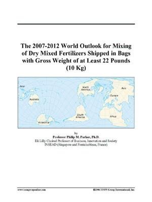 The 2007-2012 World Outlook for Mixing of Dry Mixed Fertilizers Shipped in Bags with Gross Weight of at Least 22 Pounds (10 Kg)...
