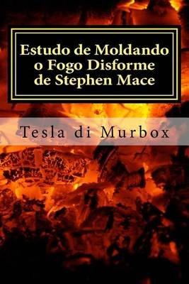 Estudo de Moldando O Fogo Disforme de Stephen Mace - Destilacao Da Quintessencia Magica (Portuguese, Paperback): Tesla Di Murbox