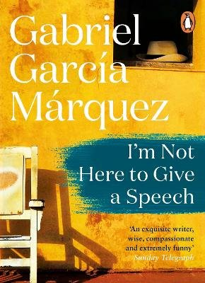 I'm Not Here to Give a Speech (Paperback): Gabriel Garcia Marquez
