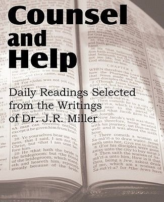 Counsel and Help, Daily Readings Selected from the Writings of Dr. J.R. Miller (Paperback): J.R. Miller