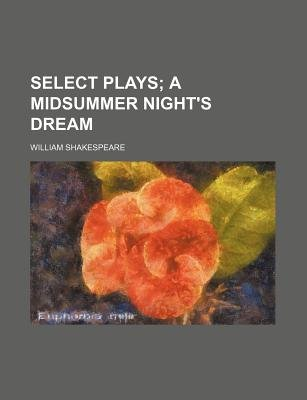 Select Plays; A Midsummer Night's Dream (Paperback): William Shakespeare