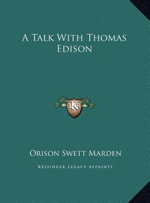 A Talk with Thomas Edison (Hardcover): Orison Swett Marden