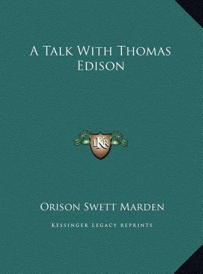 A Talk with Thomas Edison (Hardcover): Orison Swett Marden