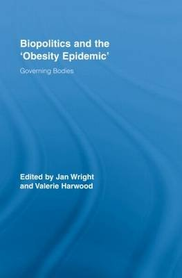 Biopolitics and the 'Obesity Epidemic' (Hardcover): Jan Wright, Valerie Harwood