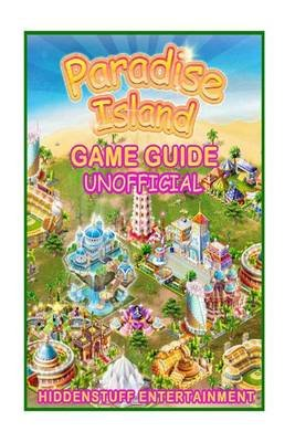 Paradise Island Game Guide Unofficial (Paperback): Hiddenstuff Entertainment