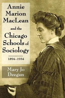 Annie Marion MacLean and the Chicago Schools of Sociology, 1894-1934 (Microfilm): Mary Jo Deegan