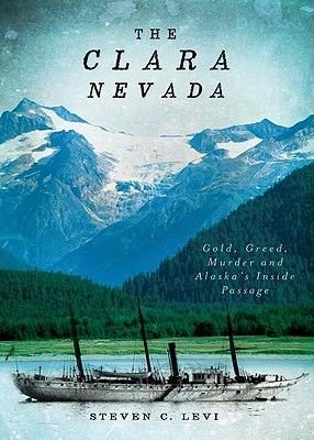 The Clara Nevada - Gold, Greed, Murder and Alaska's Inside Passage (Paperback): Steven C Levi