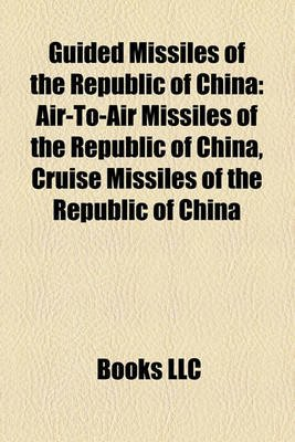 Guided Missiles of the Republic of China - Air-To-Air Missiles of the Republic of China, Cruise Missiles of the Republic of...