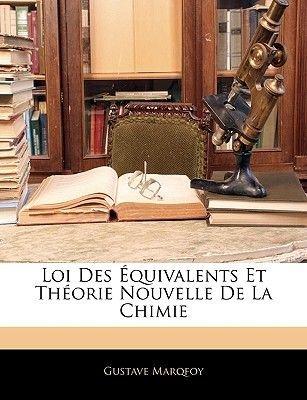 Loi Des Equivalents Et Theorie Nouvelle de La Chimie (French, Paperback): Gustave Marqfoy