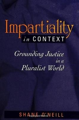 Impartiality in Context - Grounding Justice in a Pluralist World (Paperback, New): Shane O'Neill