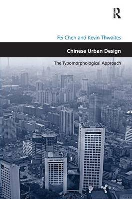 Chinese Urban Design - The Typomorphological Approach (Hardcover, New Ed): Fei Chen, Kevin Thwaites