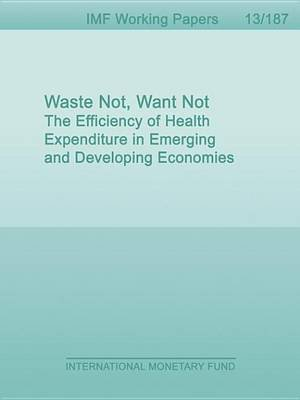 Waste Not, Want Not: The Efficiency of Health Expenditure in Emerging and Developing Economies (Electronic book text):...