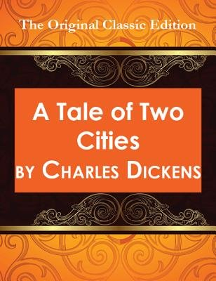 A Tale of Two Cities - The Original Classic Edition (Electronic book text): Charles Dickens
