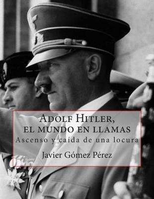 Adolf Hitler, El Mundo En Llamas (Spanish, Paperback): Javier Gomez Perez
