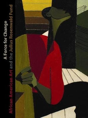 A Force for Change - African American Art and the Julius Rosenwald Fund (Paperback): Daniel Schulman