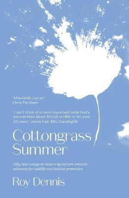 Cottongrass Summer - Essays of a naturalist throughout the year (Paperback): Roy Dennis