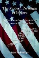 The Modern Paradigm of Liberty - An Uncommon Sense Viewpoint on Contemporary American Issues (Hardcover, Rev ed.): Sean...
