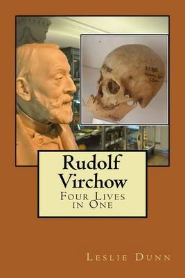 Rudolf Virchow - Four Lives in One (Paperback): Leslie Dunn