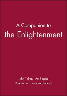 A Blackwell Companion to the Enlightenment (Paperback): John W. Yolton, Pat Rogers, Barbara Stafford, Roy Porter