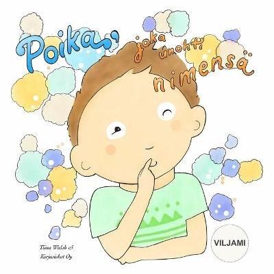 Poika, Joka Unohti Nimensa Viljami (Finnish, Paperback): Tiina Walsh