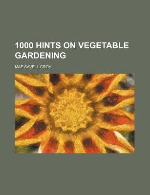 1000 Hints on Vegetable Gardening (Paperback): Mae Savell Croy