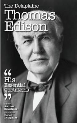 The Delaplaine Thomas Edison - His Essential Quotations (Paperback): Andrew Delaplaine
