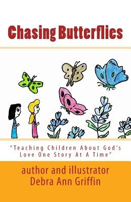Chasing Butterflies - Teaching Children about God's Love One Story at a Time (Paperback): Debra Ann Griffin
