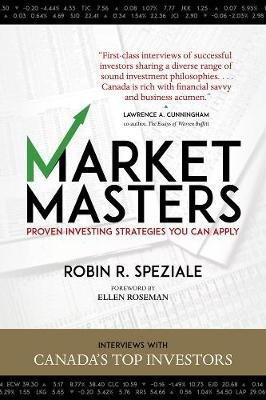 Market Masters - Interviews with Canada's Top Investors - Proven Investing Strategies You Can Apply (Electronic book...