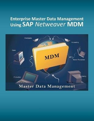 Enterprise Master Data Management Using SAP Netweaver MDM (Paperback): Mohammad Assad Shaik