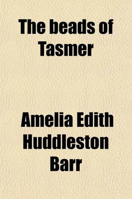 The Beads of Tasmer (Paperback): Amelia Edith Huddleston Barr