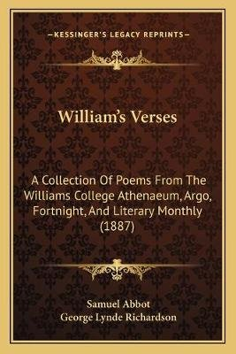 William's Verses - A Collection of Poems from the Williams College Athenaeum, Argo, Fortnight, and Literary Monthly (1887)...
