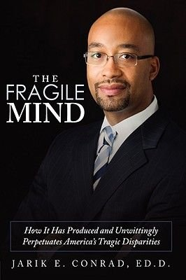 The Fragile Mind - How It Has Produced and Unwittingly Perpetuates America's Tragic Disparities (Hardcover): Jarik E....